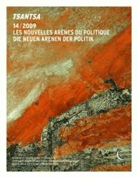 Alessandro Monsutti et Boris-Mathieu Pétric - Tsantsa N° 14/2009 : Les nouvelles arènes du politique. Die neuen arenen der politik.