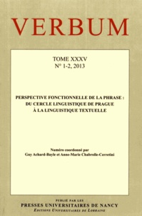Guy Achard-Bayle et Anne-Marie Chabrolle-Cerretini - Verbum Tome 35 N° 1-2, 2013 : Perspective fonctionnelle de la phrase : du Cercle linguistique de Prague à la linguistique textuelle.