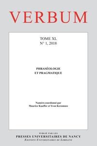 Maurice Kauffer et Yvon Keromnes - Verbum Tome 40 N° 1, 2018 : Phraséologie et pragmatique.