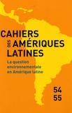 Martine Droulers et Georges Couffignal - Cahiers des Amériques latines N° 54-55/2009 : La question environnementale en Amérique latine.
