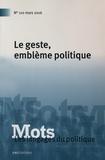 Denis Barbet - Mots, les langages du politique N° 110, mars 2016 : Le geste, emblème politique.