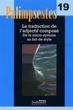Hélène Chuquet et Michel Paillard - Palimpsestes N° 19 : La traduction de l'adjectif composé - De la micro-syntaxe au fait de style. Avec texte de références.