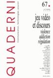 Laurent Béru et Alexis Blanchet - Quaderni N° 67, Automne 2008 : Jeu vidéo et discours : violence, addiction, régulation.