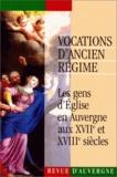 Bernard Dompnier et  Collectif - Revue d'Auvergne N° 544-545/1997 : Vocations d'Ancien Régime - Les gens d'Eglise en Auvergne aux XVIIe et XVIIIe siècles.