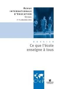 CIEP - Ce que l'école enseigne à tous -  Revue Internationale d'éducation Sèvres n°73 - Ebook.
