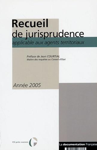 CIG petite couronne - Recueil de jurisprudence applicable aux agents territoriaux - Année 2005.