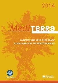 CIHEAM - Mediterra 2014 - Logistics and Agro-Food Trade. A Challenge for the Mediterranean.