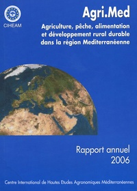 CIHEAM - Rapport annuel Agri.Med - Agriculture, pêche, alimentation et développement rural durable dans la région méditerranéenne.