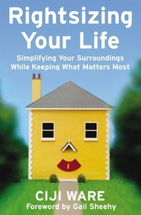 Ciji Ware et Gail Sheehy - Rightsizing Your Life - Simplifying Your Surroundings While Keeping What Matters Most.