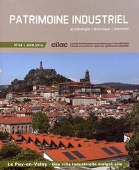 CILAC - Patrimoine industriel N° 68, juin 2016 : Le Puy-en-Velay - Une ville industrielle malgré elle.