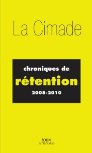 Cimade - Chroniques de rétention (2008-2010).