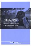 Cimade - Migrations - Etat des lieux 2009 : politiques publiques, pratiques administratives.