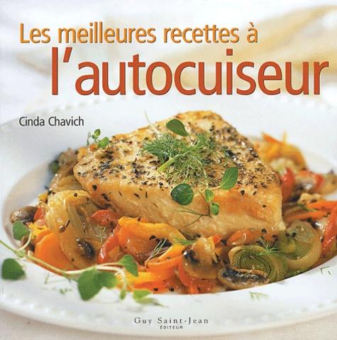 Cinda Chavich - Les meilleures recettes à l'autocuiseur.