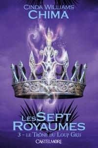Cinda Williams Chima - Les Sept Royaumes Tome 3 : Le trône du loup gris.