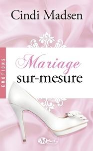 Cindi Madsen - Mariage sur-mesure.