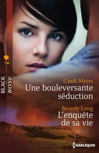 Cindi Myers et Beverly Long - Une bouleversante séduction - L'enquête de sa vie.
