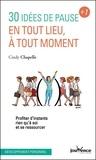 Cindy Chapelle - 30 idées de pause en tout lieu, à tout moment - Profiter d'instants rien qu'à soi et se ressourcer.