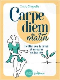 Cindy Chapelle - Carpe Diem du matin - Pétiller dès le réveil et savourer sa journée.