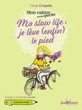 Cindy Chapelle - Ma slow life : je lève (enfin) le pied.