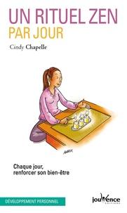 Un rituel zen par jour- Chaque jour, renforcer son bien-être - Cindy Chapelle |