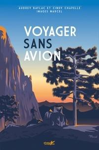 Cindy Chapelle et Audrey Baylac - Voyager sans avion.
