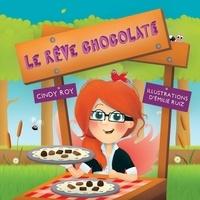 Cindy Roy et Emilie Ruiz - Le rêve chocolaté.