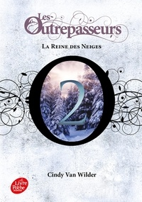 Cindy Van Wilder - Les Outrepasseurs Tome 2 : La Reine des Neiges.