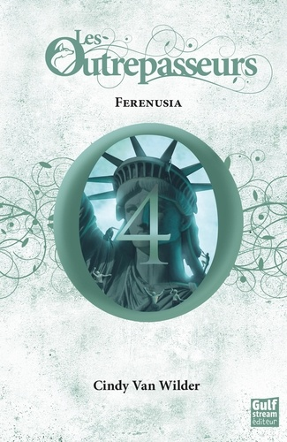 Cindy Van Wilder - Les Outrepasseurs Tome 4 : Ferenusia.