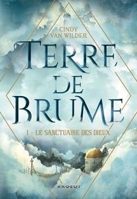 Cindy Van Wilder - Terre de Brume - Le Sanctuaire des dieux.