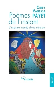 Cindy Vanessa Payet - Poèmes de l'instant. L'inspirant monde d'une médium.