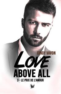 Cindy Vavon - Love Above All #3 - Le prix de l'amour.