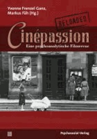 Cinépassion Reloaded - Eine psychoanalytische Filmrevue.