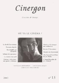 Collectif - Cinergon N° 15/2003 : Où va le cinéma ?.
