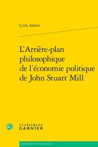 Cinla Akdere - L'arrière-plan philosophique de l'économie politique de John Stuart Mill.
