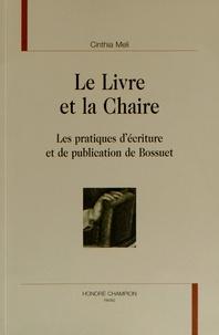 Cinthia Meli - Le livre et la chaire - Les pratiques d'écriture et de publication de Bossuet.