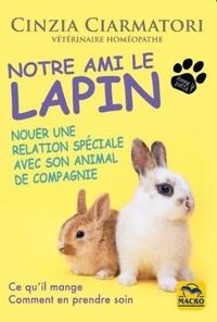 Cinzia Ciarmatori - Notre ami le lapin - Nouer une relation spéciale avec son animal de compagnie.