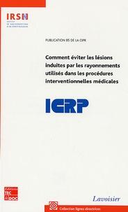 CIPR - Comment éviter les lésions induites par les rayonnements utilisés dans les procédures interventionnelles médicales - Publication 85 de la CIPR.