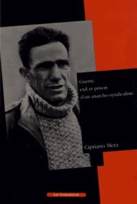 Cipriano Mera - Guerre, exil et prison d'un anarcho-syndicaliste.