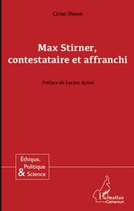Ciriac Oloum - Max Stirner, contestataire et affranchi.