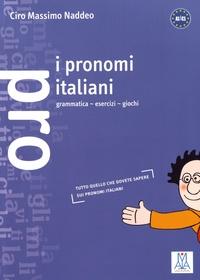 Ciro Massimo Naddeo - I pronomi italiani - A1>C1.