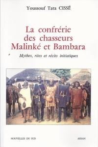 Cisse - La confrérie des chasseurs malinké et bambara - Mythes, rites et récits initiatiques.
