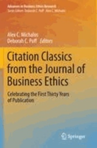 Alex C. Michalos - Citation Classics from the Journal of Business Ethics - Celebrating the First Thirty Years of Publication.