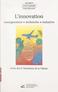 Cité des sciences et de l'indu et  Collectif - L'innovation : enseignement, recherche, industrie - Actes des 6e Entretiens de La Villette.