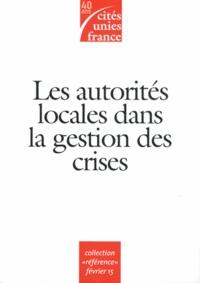 Cités Unies France - Les autorités locales dans la gestion des crises - L'approche locale généraliste.