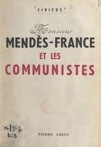 Civicus et Pierre Amiot - Monsieur Mendès-France et les communistes.