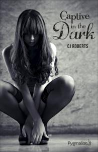 CJ Roberts - Captive in the Dark.