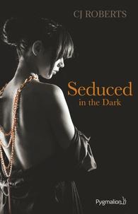 CJ Roberts - Seduced in the dark.