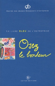 CJD - Osez le bonheur. - Le livre bleu de l'entreprise.