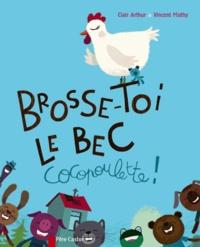 Clair Arthur et Vincent Mathy - Brosse-toi le bec cocopoulette !.