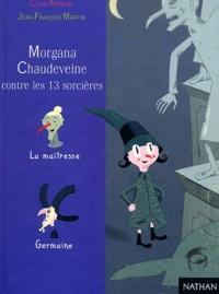 Clair Arthur - Germaine Chaudeveine Tome 6 : Morgana Chaudeveine contre les 13 sorcières.